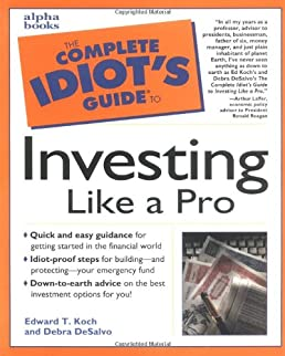 the complete idiot s guide to investing like a pro edward t koch rh amazon com the complete idiot's guide to stock investing ken little the complete idiot's guide to real estate investing