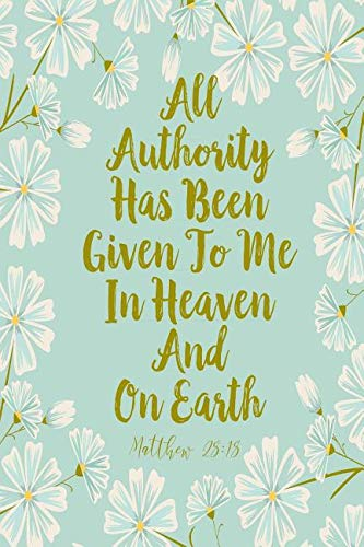 All Authority Has Been Given to Me in Heaven and on Earth: Bible Verse Quote Cover Composition Notebook Portable (All Authority In Heaven And On Earth)