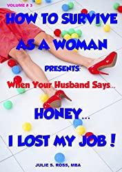 Honey, I Lost My Job! / Help Me Find A Job / How To Get A Job (How To Survive As A Woman Book 3) (English Edition)