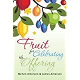 Fruit for Celebrating the Offering by Melvin Amerson (2012-02-15)