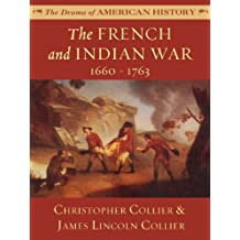The French and Indian War: 1660 - 1763 (The Drama of American History Series Book 4)