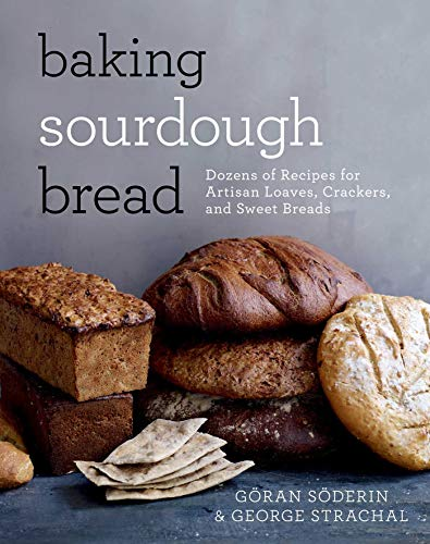 Sweet Yeast Breads - Baking Sourdough Bread: Dozens of Recipes for Artisan Loaves, Crackers, and Sweet Breads