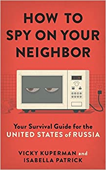 How to Spy on Your Neighbor: Your Survival Guide for the United States of Russia