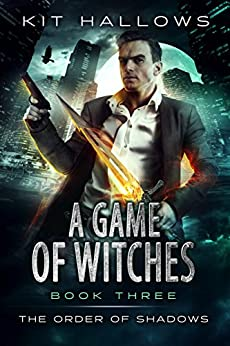 A Game of Witches: A Morgan Rook Supernatural Thriller (The Order of Shadows Book 3) by [Hallows, Kit]