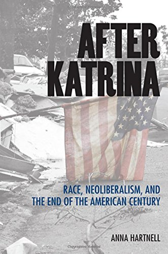 After Katrina: Race, Neoliberalism, and the End of the American Century Anna Hartnell