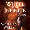 Wheel of the Infinite Audiobook by Martha Wells Narrated by Lisa Reneé Pitts