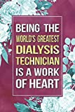 Dialysis Technician Gift: Being The World's