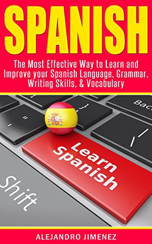 Spanish: The Most Effective Way to Learn & Improve your: Spanish Language, Grammar, Writing Skills, Vocabulary (Learn Spanish, Spanish Dictionary, Spanish ... Learning Techniques, Brain Exercise)