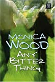 Any Bitter Thing, Monica Wood, 1585479519