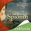 Die Spionin Hörbuch von Corina Bomann Gesprochen von: Gabriele Blum