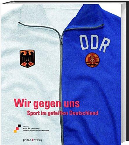 Wir gegen uns. Sport im geteilten Deutschland