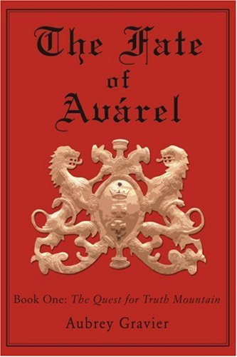 The Fate of Avárel: Book One: The Quest for Truth Mountain (The Fate of Avarel) pdf