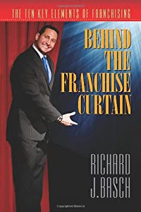 Behind the Franchise Curtain: The Ten Key Elements of Franchising from Authority Publishing