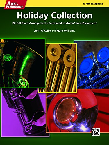 Accent on Performance Holiday Collection for Alto Saxophone: 22 Full Band Arrangements Correlated to <i>Accent on Achievement</i> - Alta 22