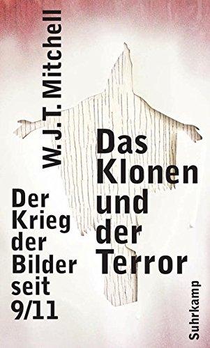 Das Klonen und der Terror: Der Krieg der Bilder seit 9/11