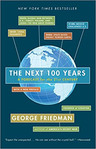 The Next 100 Years >> The Next 100 Years A Forecast For The 21st Century George Friedman