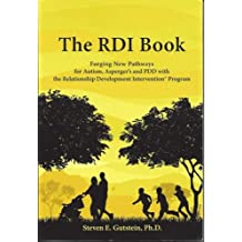 The RDI Book:: Forging New Pathways for Autism, Asperger's and PDD with the Relationship Development Intervention Program