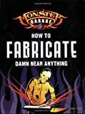Image of Monster Garage: How To Fabricate Damn Near Anything (Motorbooks Workshop)
