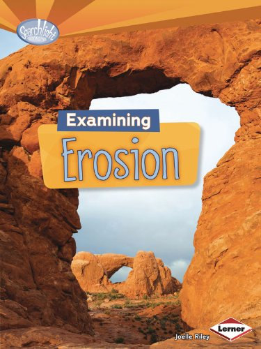 Examining Erosion (Searchlight Books: Do You Dig Earth Science?)