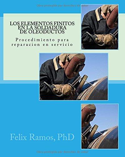 Descargar Libro Los Elementos Finitos En La Soldadura De Oleoductos: Procedimiento Para Reparacion En Servicio Prof Felix Ramos Phd