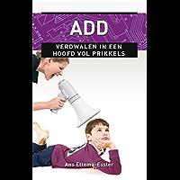ADD: verdwalen in een hoofd vol prikkels (Ankertjes Book 328)
