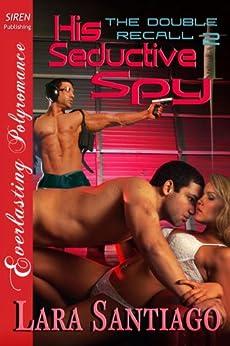 His Seductive Spy [The Double Recall 2] [The Lara Santiago Collection] (Siren Publishing Everlasting Polyromance) by [Santiago, Lara]