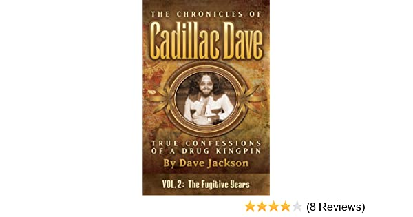 The Fugitive Years (The Chronicles of Cadillac Dave: True Confessions of a  Drug Kingpin Book 2)