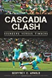 img - for Cascadia Clash:: Sounders versus Timbers (Sports History) book / textbook / text book