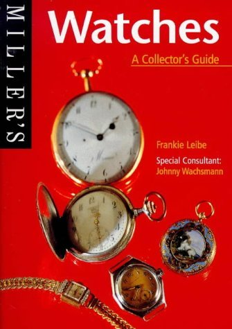 Miller's Watches: A Collector's Guide (The collector's guide) by Frankie Leibe (18-Feb-1999) Paperback