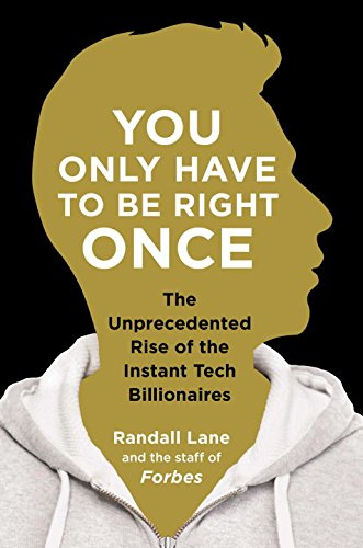Read Online You Only Have to Be Right Once: The Unprecedented Rise of the Instant Tech Billionaires pdf epub
