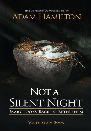 Not a Silent Night Youth Study Book: Mary Looks Back to Bethlehem (Not a Silent Night Advent series)