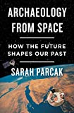 Archaeology from Space: How the Future Shapes Our