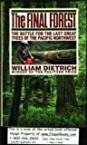 Front cover for the book The Final Forest: The Battle for the Last Great Trees of the Pacific Northwest by William Dietrich