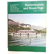 Sternwheelers and steam tugs: An illustrated history of the Canadian Pacific Railway's British Columbia lake and river service