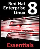 Red Hat Enterprise Linux 8 Essentials: Learn to install, administer and deploy RHEL 8 systems