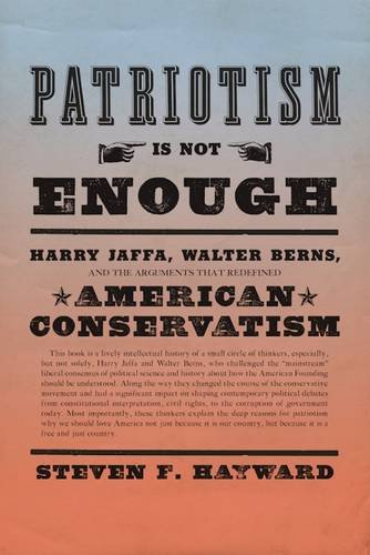 Patriotism Is Not Enough: Harry Jaffa, Walter Berns, and the Arguments that Redefined American Conservatism