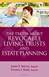 The Truth about Revocable Living Trusts and Estate Planning, James P. Shields and Thomas J. Boris, 1595713085