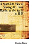 A South-Side View of Slavery; or, Three Months at the South, In 1854, Nehemiah Adams, 1103163515