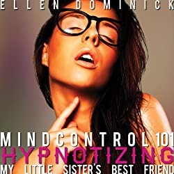 Mind Control 101: Hypnotizing My Little Sister's Best Friend