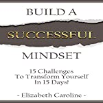 Build a Successful Mindset: 15 Challenges to Transform Yourself in 15 Days! | Elizabeth Caroline