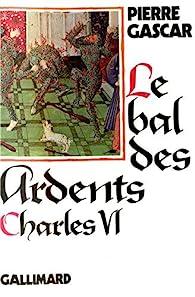 Le bal des ardents. Charles VI par Pierre Gascar