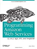 Programming Amazon Web Services : S3, EC2, SQS, FPS, and SimpleDB, Murty, James, 0596515812