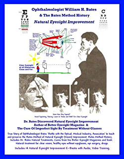 Ophthalmologist William H. Bates & The Bates Method History - Natural Eyesight Improvement: with
