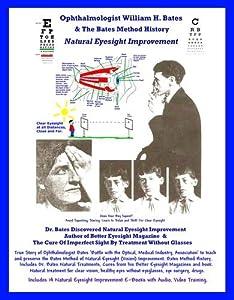 Ophthalmologist William H. Bates & The Bates Method History - Natural Eyesight Improvement: with 14 E-Books, Better Eyesight Magazine