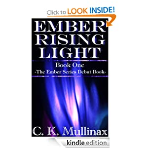 Ember Rising Light (Book One) (Ember Series) C. K. Mullinax