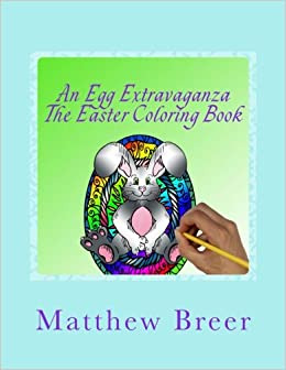 Amazon An Egg Extravaganza The Easter Coloring Book Adult Inspired By All Things 9781974573585 Matthew E Breer Books