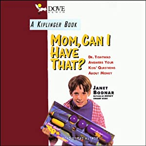Mom, Can I Have That? Dr. Tightwad Answers Your Kids' Questions About Money Audiobook