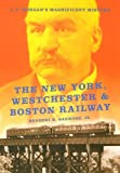 The New York, Westchester & Boston Railway: J. P. Morgans Magnificent Mistake (Railroads Past and P)