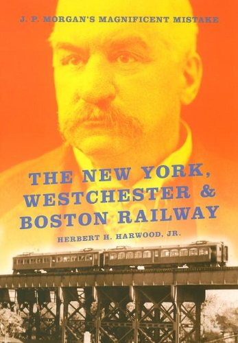 the-new-york-westchester-boston-railway-j-p-morgans-magnificent-mistake-railroads-past-and-p
