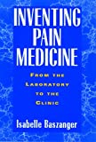 Inventing Pain Medicine : From the Laboratory to the Clinic, Baszanger, Isabelle, 0813525012